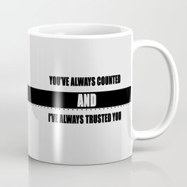 You've always counted and I've always trusted you Coffee Mug