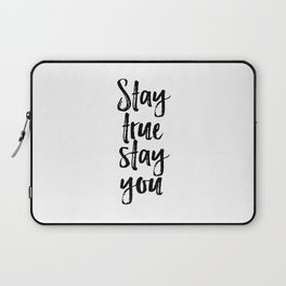 Stay True Stay You, Printable Art, Inspirational, Love Yourself Laptop Sleeve