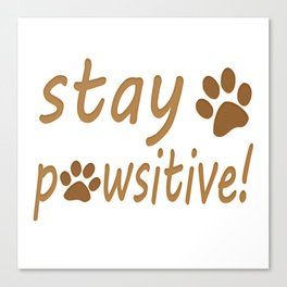 Stay Pawsitive Pet Paw Quote Tee Canvas Print