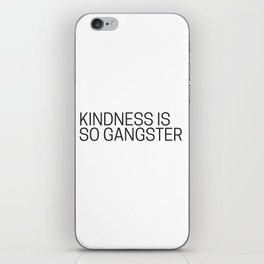 Kindness is so gangster #humor #minimalism iPhone Skin