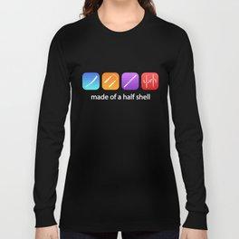 TMNT made of a half shell Long Sleeve T-shirt