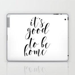 It's Good To Be Home, Printable Quotes, Inspirational Art,  Home Wall Art Laptop & iPad Skin