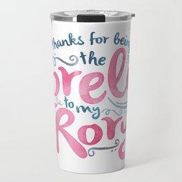 You're the Lorelai to My Rory Travel Mug