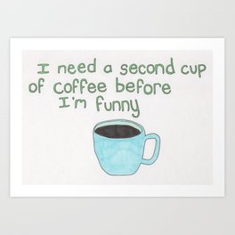 second cup of coffee Art Print