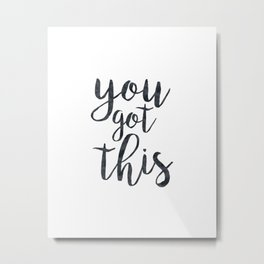 You Got This Motivational Quote Metal Print