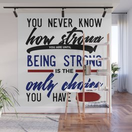 Being Strong Is Your Only Choice Wall Mural