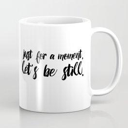 Let's Be Still Coffee Mug