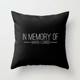 In memory of when I cared Throw Pillow