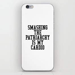 Smashing The Patriarchy is My Cardio iPhone Skin