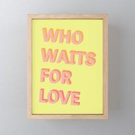 Who waits for Love - Typography Framed Mini Art Print
