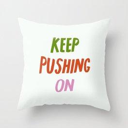 Keep Pushing On Throw Pillow