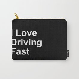 I Love Driving Fast Carry-All Pouch