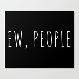 Ew People Funny Quote Canvas Print