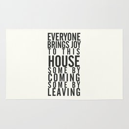 Everyone brings joy to this house, dark humour quote, home, love, guests, family, leaving, coming Rug