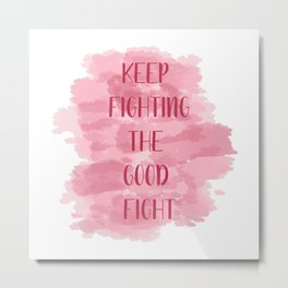 Keep Fighting The Good Fight - Pink Metal Print