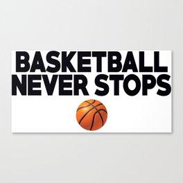 Basketball Never Stops Canvas Print