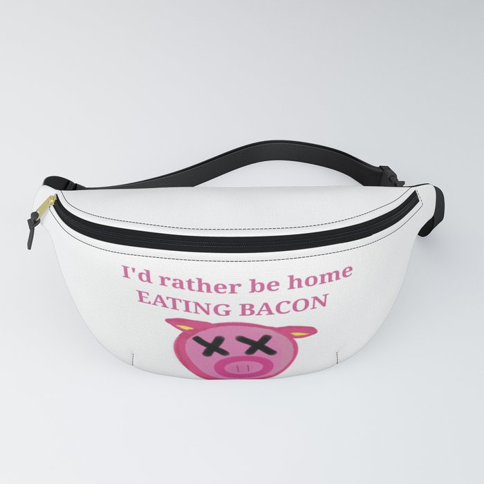 I'd rather be home eating BACON Fanny Pack