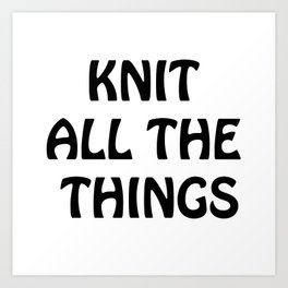 Knit All the Things in Black Art Print