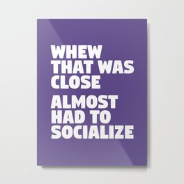 Whew That Was Close Almost Had To Socialize (Ultra Violet) Metal Print