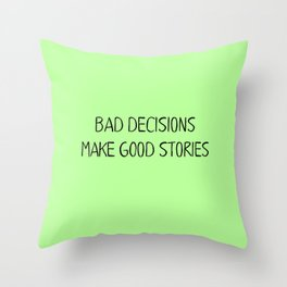 Bad Decisions make good stories Throw Pillow