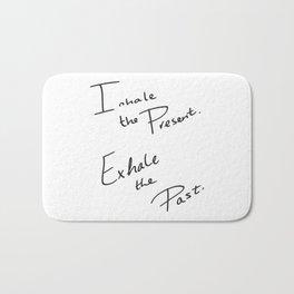 Inhale the Present. Exhale the Past. Bath Mat