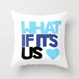 What If It's Us Throw Pillow