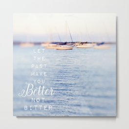 Let the Past Make You Better Metal Print