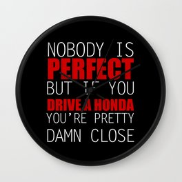 Nobody is Perfect but if you Drive a Honda you're pretty damn close Wall Clock