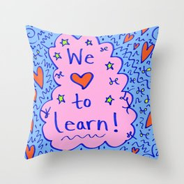 We love to learn! Throw Pillow