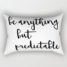 Be Anything but Predictable Rectangular Pillow
