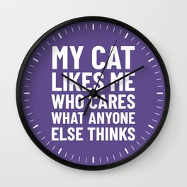 My Cat Likes Me Who Cares What Anyone Else Thinks (Ultra Violet) Wall Clock