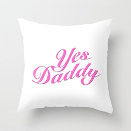Yes Daddy Throw Pillow