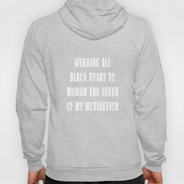 Wearing Black to Mourn Death of My Motivation T-Shirt Hoody