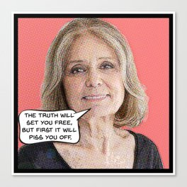 Gloria Steinem: The Truth Will Piss You Off Canvas Print