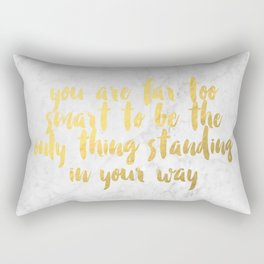 """""""you are far too smart to be the only thing standing in your way"""" Rectangular Pillow"""