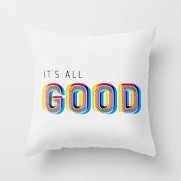 It's All Good Throw Pillow