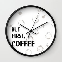 But First, Coffee - Caffeine Addicts Unite! Wall Clock