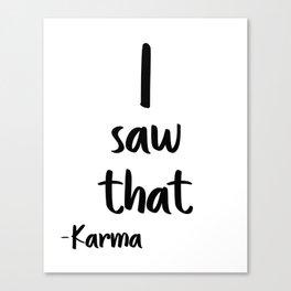 I saw That, Karma, Wall Art, Printable Poster, Printable Quote, Motivational Art Canvas Print