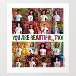You Are Beautiful, Too! (square) Art Print