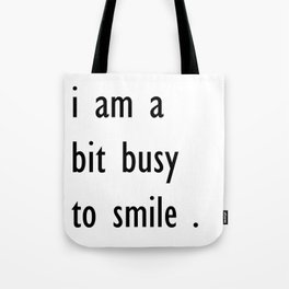 i am a bit busy to smile . art Tote Bag