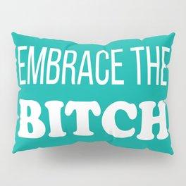 Embrace The B*tch - Profanity Funny Aqua and White Pillow Sham