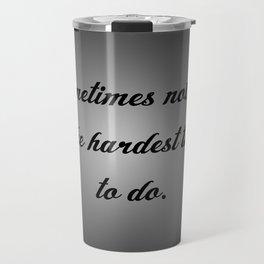 Nothing is the Hardest Thing Travel Mug