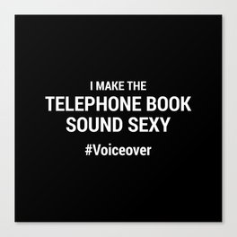 I Make the Telephone Book Sound Sexy #Voiceover Canvas Print