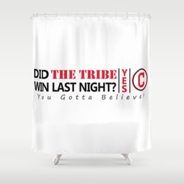 Did the tribe win last night? Shower Curtain