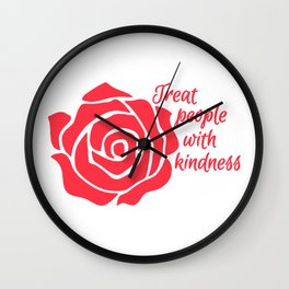 TREAT PEOPLE WITH KINDNESS ROSE Pillow Wall Clock