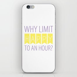 Why Limit Happy to an Hour? iPhone Skin