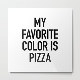 My Favorite Color is Pizza - White Metal Print