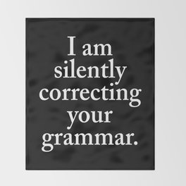 I am silently correcting your grammar (Black & White) Throw Blanket