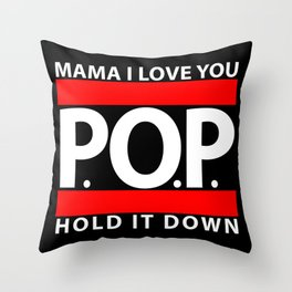 Mama I Love You, P.O.P., Hold it down! Throw Pillow
