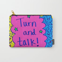 Turn and talk! Carry-All Pouch